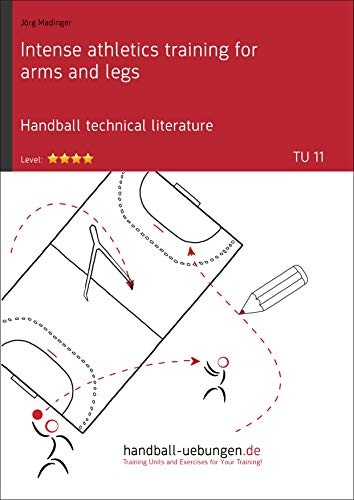 Intense athletics training for arms and legs (TU 11): Handball technical literature (Training unit) (English Edition)