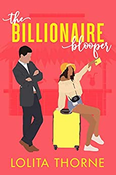 The Billionaire Blooper: A spicy small town romantic comedy (Hibiscus Bay Book 1) by [Lolita Thorne]