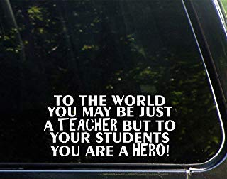 Pegatina troquelada para parachoques con texto en inglés 'To The World You may be just a Teacher But To Your Students You Are a Hero (8' x 3-3/4') para ventanas, coches, camiones, ordenadores portátiles, etc.