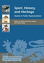 Sport, History, and Heritage: Studies in Public Representation: 10
