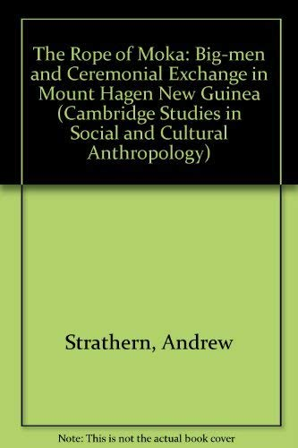 The Rope of Moka: Big-men and Ceremonial Exchange in Mount Hagen New Guinea (Cambridge Studies in Social and Cultural Anthropology)