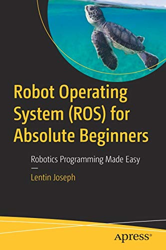 Compare Textbook Prices for Robot Operating System ROS for Absolute Beginners: Robotics Programming Made Easy 1st ed. Edition ISBN 9781484234044 by Joseph, Lentin