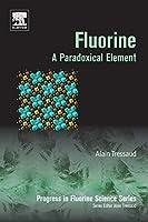 Fluorine: A Paradoxical Element (Volume 5) (Progress in Fluorine Science, Volume 5)