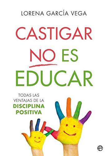 Castigar no es educar: Todas las ventajas de la Disciplina Positiva (Psicología y salud)