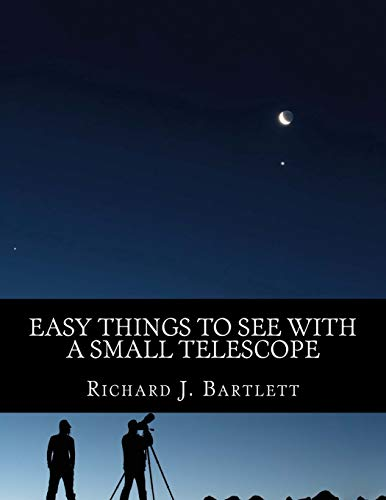 Easy Things to See With a Small Telescope: A Beginner's Guide to Over 60 Easy-to-Find Night Sky Sights