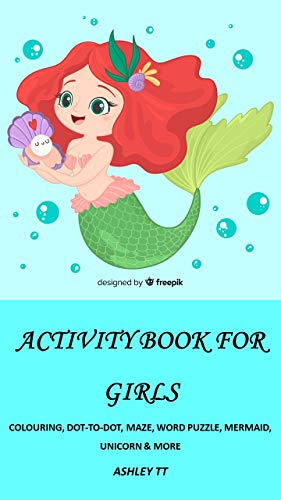 ACTIVITY BOOK FOR GIRLS: COLOURING, DOT-TO-DOT, MAZE, WORD PUZZLE, MERMAIDS, UNICORNS & MORE (English Edition)