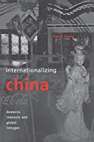 Internationalizing China: Domestic Interests and Global Linkages (Cornell Studies in Political Economy)