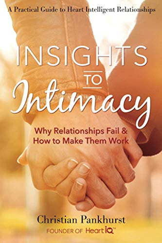 Insights to Intimacy: Why Relationships Fail & How to Make Them Work