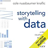 Storytelling with Data: A Data Visualization Guide for Business Professionals...