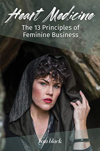 Heart Medicine: The 13 Principles of Feminine Business (Shine Series Book 4) (English Edition)