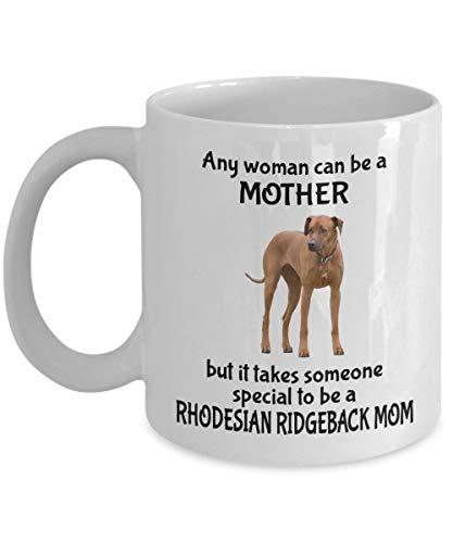 N / A Jede Frau kann eine Mutter Sein, Aber es braucht jemanden, der etwas Besonderes ist, um eine Rhodesian Ridgeback Mom-Kaffeetasse zu Sein, weiß - einzigartige Geschenke