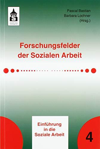 Forschungsfelder der Sozialen Arbeit (Einführung in die Soziale Arbeit)