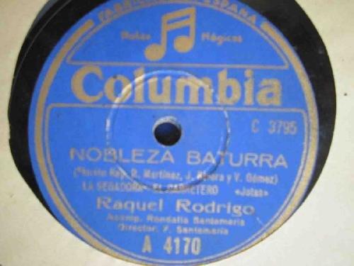 Antiguo Disco Pizarra - Old Slate Disc : RAQUEL RODRIGO : NOBLEZA BATURRA - Bien se ve, La segadora, El carretero (jotas)