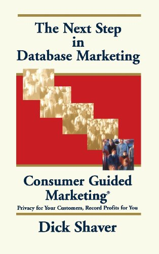 The Next Step in Database Marketing: Consumer Guided Marketing : Privacy for Your Customers, Record Profits for You