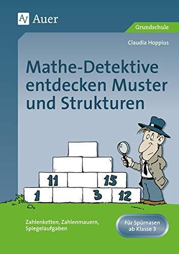 Mathe-Detektive entdecken Muster und Strukturen: Zahlenketten, Zahlenmauern, Spiegelaufgaben, Forscherheft + Detektivausweis u. Stundenbildern (3. und 4. Klasse)