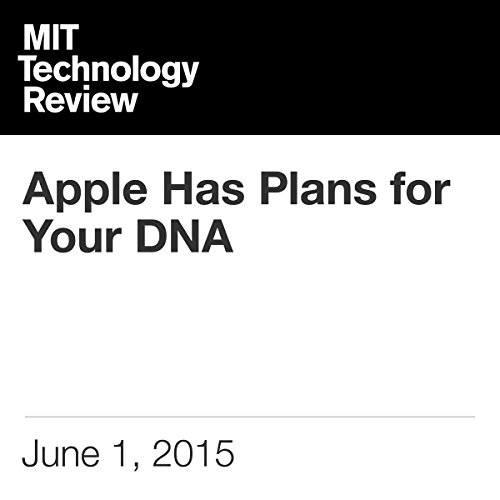 Apple Has Plans for Your DNA cover art