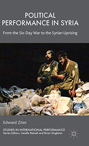 Political Performance in Syria: From the Six-Day War to the Syrian Uprising (Studies in International Performance)