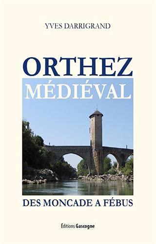 Orthez médiéval : Des Mocades à Fébus