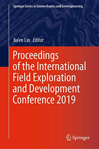 Proceedings of the International Field Exploration and Development Conference 2019 (Springer Series in Geomechanics and Geoengineering)