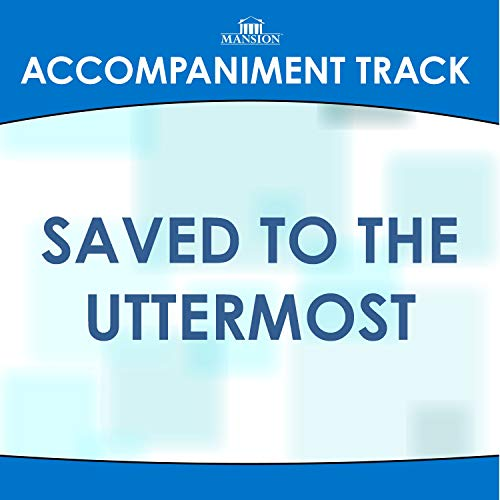 Saved to the Uttermost (High Key F-F#-G Without Background Vocals)