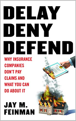 Delay Deny Defend: Why insurance companies don't pay claims...