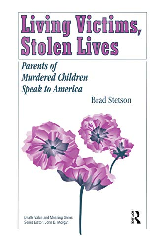 Living Victims, Stolen Lives: Parents of Murdered Children Speak to America (Death, Value and Meaning Series) (English Edition)