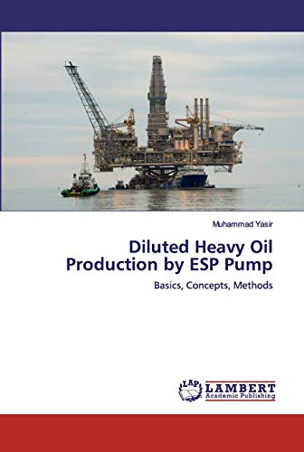 Diluted Heavy Oil Production by ESP Pump: Basics, Concepts, Methods