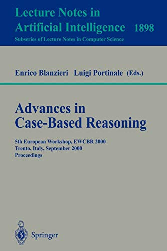 Advances in Case-Based Reasoning: 5th European Workshop, Ewcbr 2000 Trento, Italy, September 6-9, 2000 : Proceedings: 1898