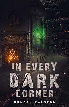 In Every Dark Corner: Horror Stories by [Duncan Ralston]