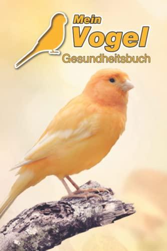 Mein Vogel Gesundheitsbuch: Kanarienvogel | 109 Seiten, 15cm x 23cm ca. A5 | Notizbuch zum Ausfüllen für Tierarztbesuche & Training oder als Tagebuch etc. für Vogelbesitzer | Eintragbuch
