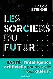 Les sorciers du futur - L'intelligence artificielle pourra-t-elle nous guérir ?