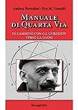 Manuale di quarta via. In cammino con G.I. Gurdjieff verso la gnosi