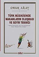 Türk Musikisinde Makamlarin Olusmasi ve Seyir Teknigi; Konservatuvarlar icin Test Sorulariyla Konu Tekrarli Ders Kitabi