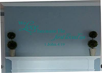 We Love Because He First Loved Us John 4:19 wall decal home decor Wheeler3Designs