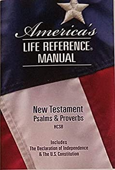 Unknown Binding America's Life Reference Manual New Testament Psalms & Proverbs HCSB Includes The Declaration of Independence and The U.S. Constitution Book