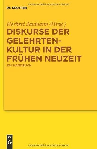 Diskurse der Gelehrtenkultur in der Frühen Neuzeit: Ein Handbuch
