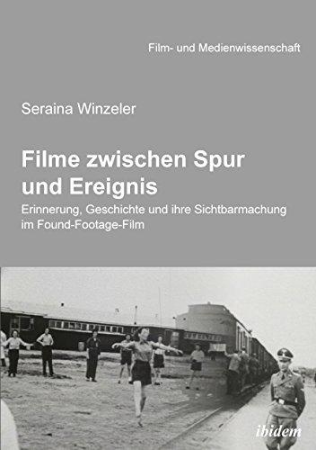 Filme zwischen Spur und Ereignis: Erinnerung, Geschichte und ihre Sichtbarmachung im Found-Footage-Film (Film- und Medienwissenschaft 31)