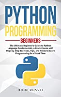 Python Programming: The Ultimate Beginner's Guide to Python Language Fundamentals, a Crash Course with Step-by-Step Exercises, Tips, and Tricks to Learn Programming in a Short Time