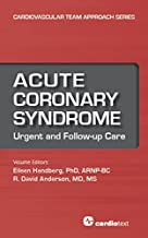 Acute Coronary Syndrome: Urgent and Follow-up Care (Cardiovascular Team Approach Series (vol. 3))