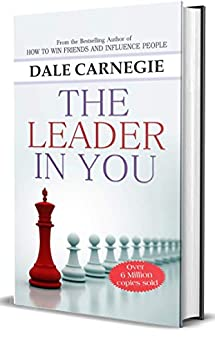 The Leader In You by Dale Carnegie (International Bestseller): The Success of Dale Carnegie & Associates by [Dale Carnegie]