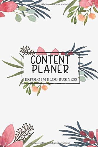 Content Planer - Erfolg im Blog Business: Blog Paner / Redaktionsplaner und Jahreskalender für Blogger und Content Writer / Beitragsplaner