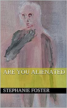 Are You Alienated by [Stephanie Foster]