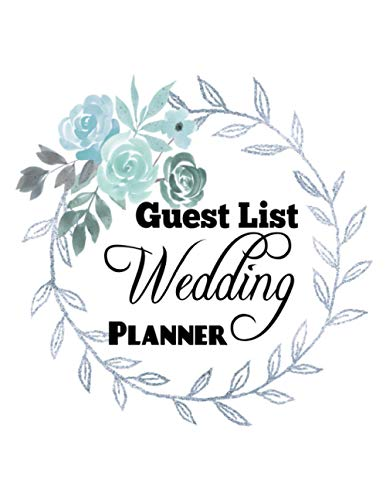 Guest List Wedding Planner: Large Wedding Planner & Organizer -150 Pages (Name, Adresse, Telephone Number E-mail Adress