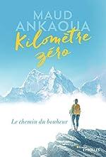 Kilomètre zéro - Le chemin du bonheur de Maud Ankaoua