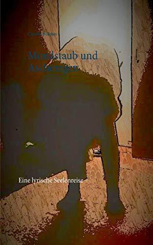 Mondstaub und Ascheregen: Eine lyrische Seelenreise