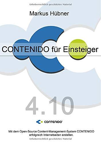 CONTENIDO für Einsteiger (4.10): Mit dem Open-Source Content-Management-System CONTENIDO erfolgreich Internetseiten erstellen.