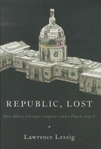 Image of Republic, Lost: How Money Corrupts Congress--and a Plan to Stop It