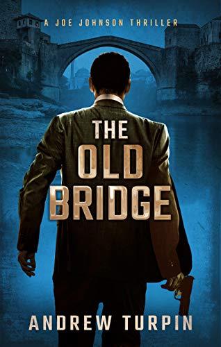 The Old Bridge: a European-US spy conspiracy thriller (A Joe Johnson Thriller, Book 2) (English Edition)