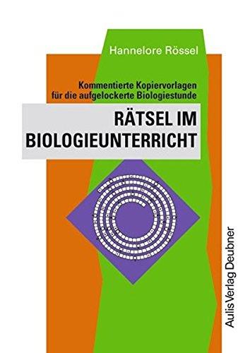 Kopiervorlagen Biologie / Rätsel im Biologieunterricht: Kommentierte Kopiervorlagen für die aufgelockerte Biologiestunde