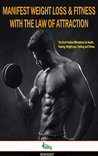 How To Manifest Weight Loss And Fitness With the Law Of Attraction: The Best Positive Affirmations For Health, Healing, Weight Loss, Training and Fitness (English Edition)